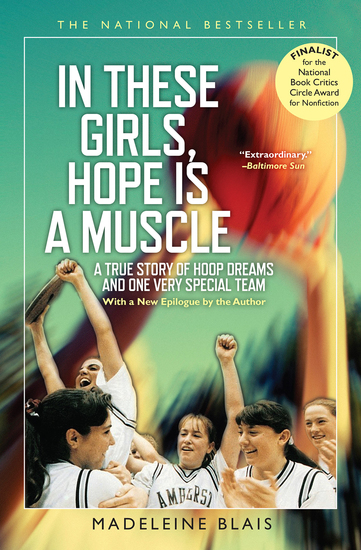 In These Girls Hope Is a Muscle - A True Story of Hoop Dreams and One Very Special Team - cover