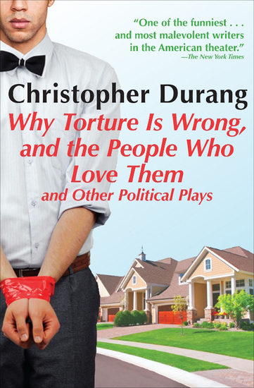 Why Torture Is Wrong and the People Who Love Them - And Other Political Plays - cover