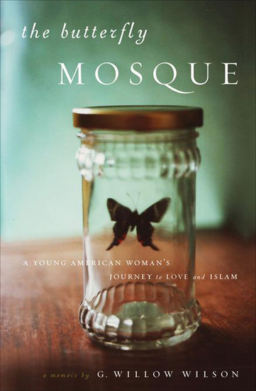 The Butterfly Mosque: A Young American Woman's Journey to Love and Islam - A Memoir - cover
