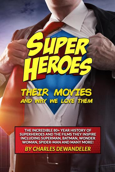 Superheroes Their Movies and Why We Love Them - cover