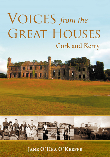 Voices from the Great Houses of Ireland: Life in the Big House - Cork and Kerry - cover