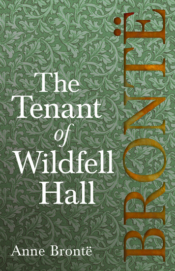 The Tenant of Wildfell Hall - Including Introductory Essays by Virginia Woolf Charlotte Brontë and Clement K Shorter - cover
