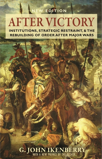 After Victory - Institutions Strategic Restraint and the Rebuilding of Order after Major Wars New Edition - New Edition - cover