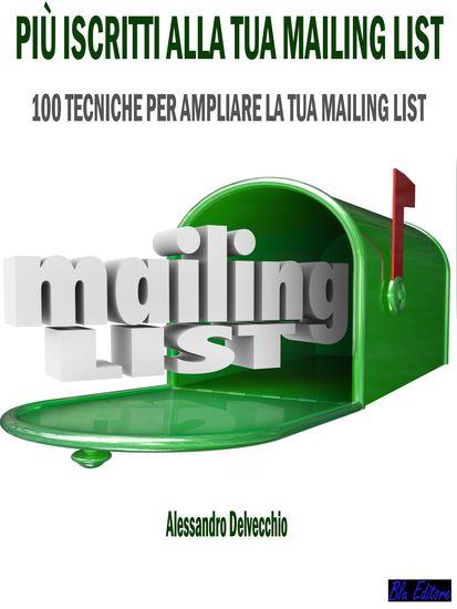 Più iscritti alla tua mailing list - 100 Tecniche per Ampliare la Tua Mailing - cover