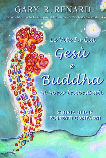 Le Vite In Cui Gesù e Buddha Si Sono Incontrati - Storia Di Due Possenti Compagni - cover