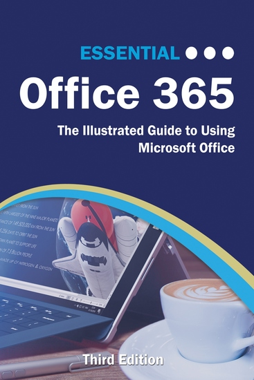 Essential Office 365 Third Edition - The Illustrated Guide to Using Microsoft Office - cover