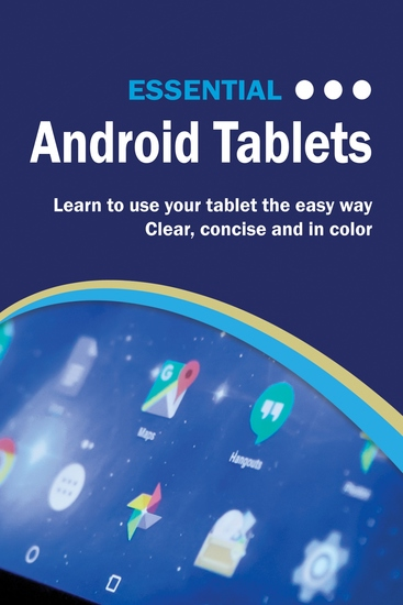 Essential Android Tablets - The Illustrated Guide to Using Android - cover