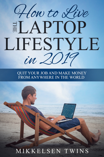 How to Live the Laptop Lifestyle in 2019 - Quit Your Job and Make Money from Anywhere in the World - cover