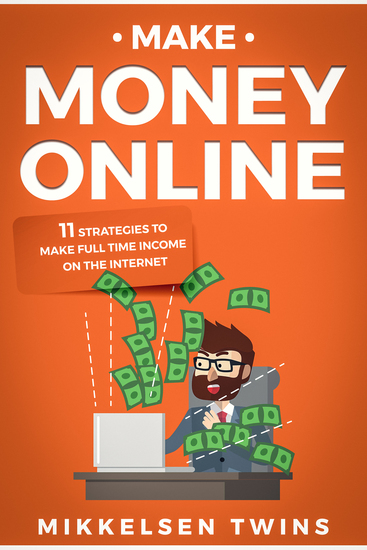 Make Money Online - 11 Strategies to Make Full Time Income on the Internet - cover