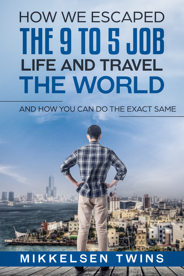 How to Escape the 9 to 5 Job Life and Travel the World - And How You Can Do the Exact Same - cover