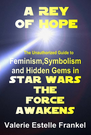 A Rey of Hope - Feminism Symbolism and Hidden Gems in Star Wars: The Force Awakens - cover