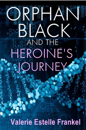 Orphan Black and the Heroine's Journey - Symbols Depth Psychology and the Feminist Epic - cover