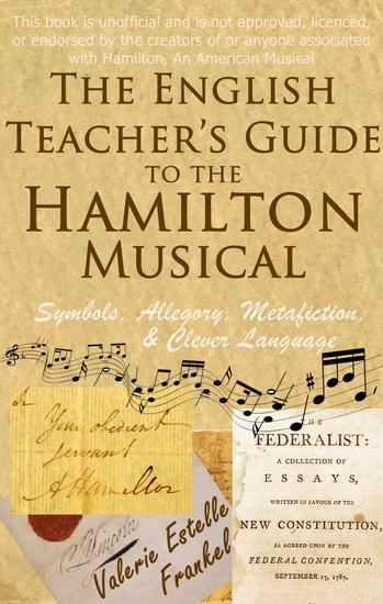 The English Teacher's Guide to the Hamilton Musical - Symbols Allegory Metafiction and Clever Language - cover