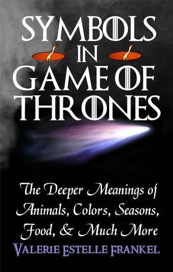 Symbols in Game of Thrones - The Deeper Meanings of Animals Colors Seasons Food and Much More - cover