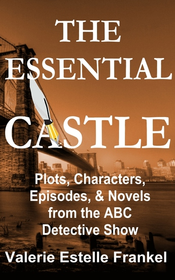 The Essential Castle - Plots Characters Episodes and Novels from the ABC Detective Show - cover