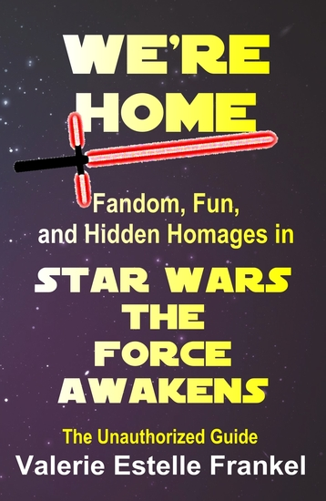 We're Home - Fandom Fun and Hidden Homages in Star Wars The Force Awakens - cover