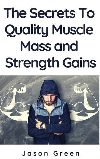 The Secrets to Quality Muscle Mass and Strength Gains - cover