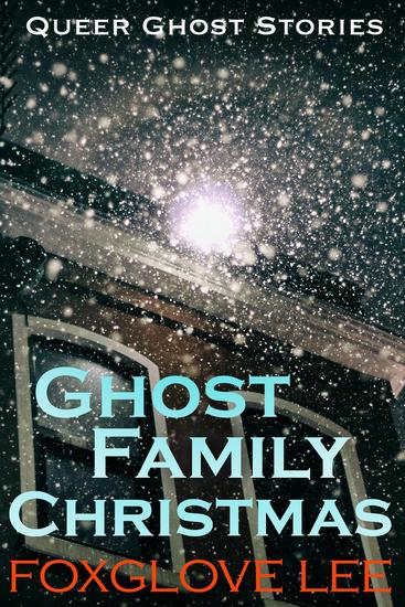 Ghost Family Christmas - Queer Ghost Stories #12 - cover