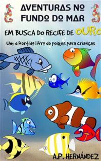 Aventuras No Fundo Do Mar: Em Busca Do Recife De Ouro Um Divertido Livro De Peixes Para Crianças - cover