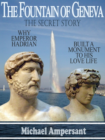 The Fountain of Geneva - Why Emperor Hadrian Built a Monument to his Love Life -- The Secret Story - cover