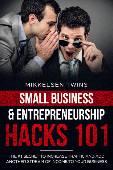 The #1 Secret to Increase Traffic and Other Streams of Income to Your Business - Small Business & Entrepreneurship Hacks - cover