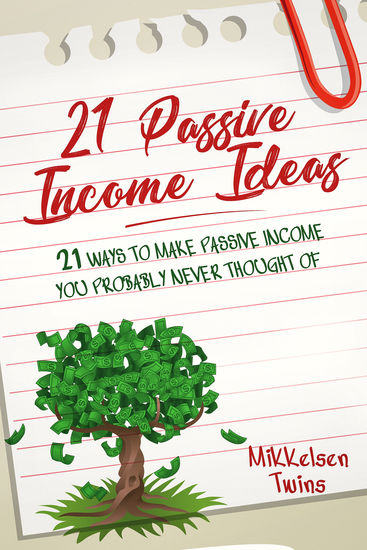 21 Passive Income Ideas - 21 Ways to Make Passive Income You Probably Never Thought of - cover