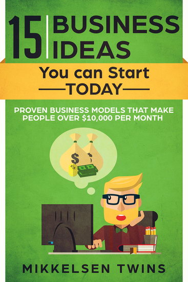 15 Business Ideas You can Start TODAY - Proven Business models that make people over $10000 per month - cover