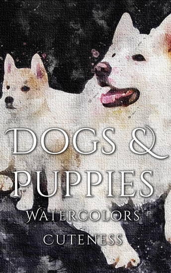 Dogs and Puppies Watercolor Cuteness - cover