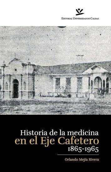 Historia de la medicina en el eje cafetero 1865-1965 - cover