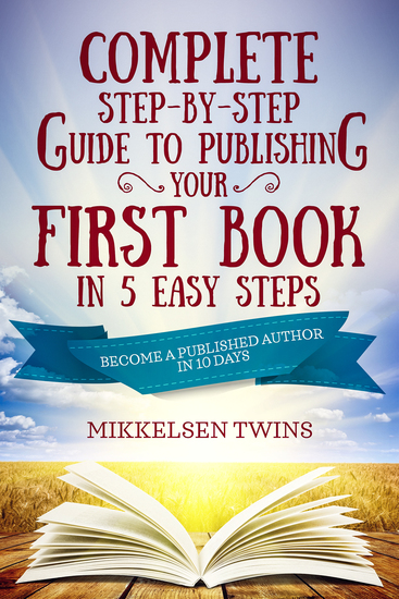 Complete Step-by-Step Guide to Publishing Your First Book in 5 Easy Steps - Become a Published Author in 10 Days - cover