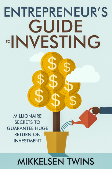 Entrepreneur's Guide to Investing - Millionaire Secrets to Guarantee Huge Return on Investment - cover