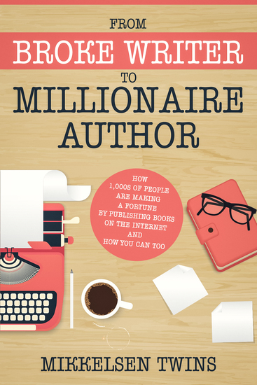 From Broke Writer to Millionaire Author - How 1000s of People are making a Fortune by publishing books on the internet and How You Can Too - cover