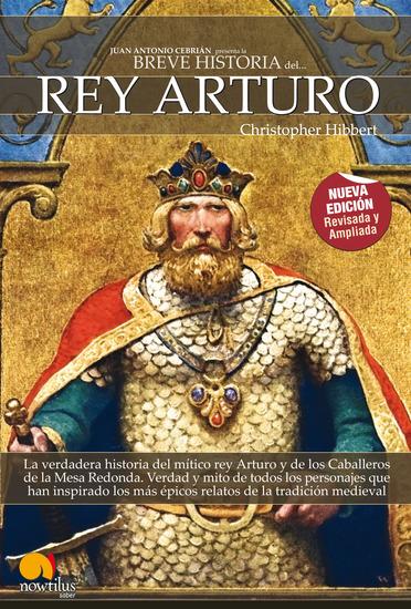 Breve Historia del Rey Arturo - Descubra las hazañas del héroe real en las que se basa la leyenda del Rey Arturo y los Caballeros de la Tabla Redonda - cover