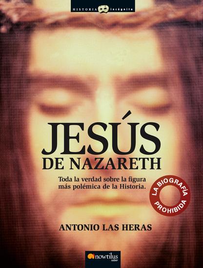 Jesús de Nazareth - Toda la verdad sobre la figura más polémica de la Historia - cover