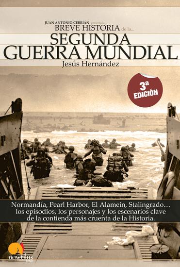 Breve Historia de la Segunda Guerra Mundial - Normandía Pearl Harbor El Alamein Stalingrado los episodios los personajes y los escenarios clave de la contienda más cruenta de la historia - cover