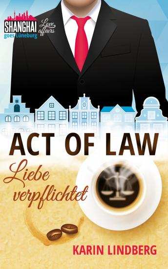 Act of Law - Liebe verpflichtet - Shanghai Love Affairs 3 Liebesroman - cover