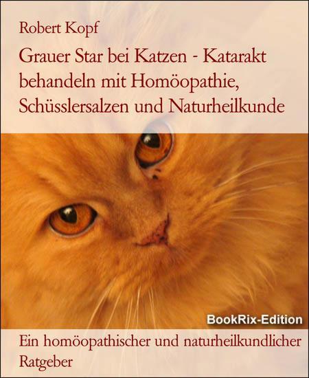 Grauer Star bei Katzen - Katarakt behandeln mit Homöopathie Schüsslersalzen (Biochemie) und Naturheilkunde - Ein homöopathischer biochemischer und naturheilkundlicher Ratgeber für die Katze - cover