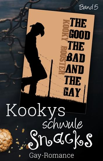 Kookys schwule Snacks – Band 5 - the good the bad and the gay - cover