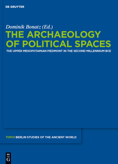 The Archaeology of Political Spaces - The Upper Mesopotamian Piedmont in the Second Millennium BCE - cover