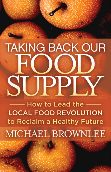 Taking Back Our Food Supply - How to Lead the Local Food Revolution to Reclaim a Healthy Future - cover