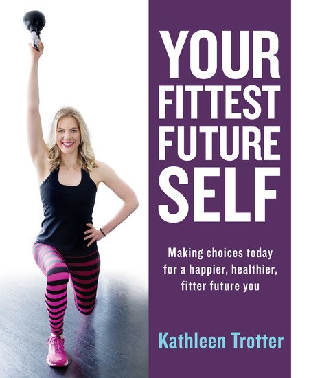 Your Fittest Future Self - Making Choices Today for a Happier Healthier Fitter Future You - cover