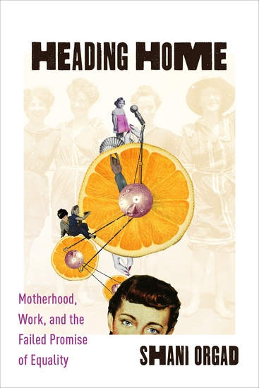 Heading Home - Motherhood Work and the Failed Promise of Equality - cover