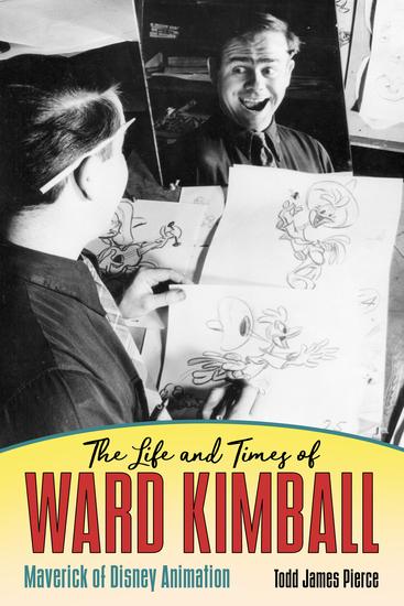 The Life and Times of Ward Kimball - Maverick of Disney Animation - cover