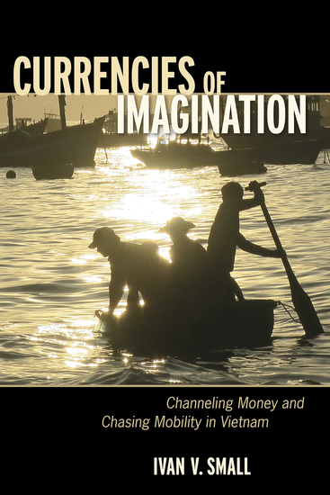 Currencies of Imagination - Channeling Money and Chasing Mobility in Vietnam - cover