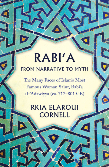 Rabi'a from Narrative to Myth - The Many Faces of Islam's Most Famous Woman Saint Rabi'a al-'Adawiyya - cover