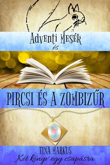 Adventi Mesék és Pircsi és a zombizűr - Két könyv egyben - cover