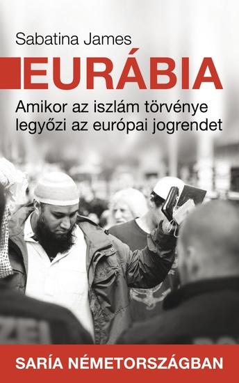 Eurábia - Amikor az iszlám törvénye legyőzi az európai jogrendet - cover