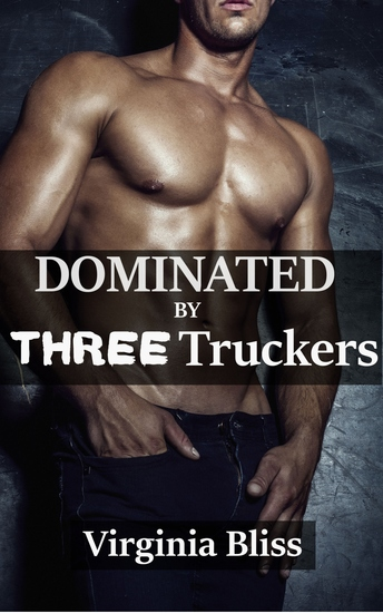 Dominated By Three Truckers - Hard MFMM Erotica - cover