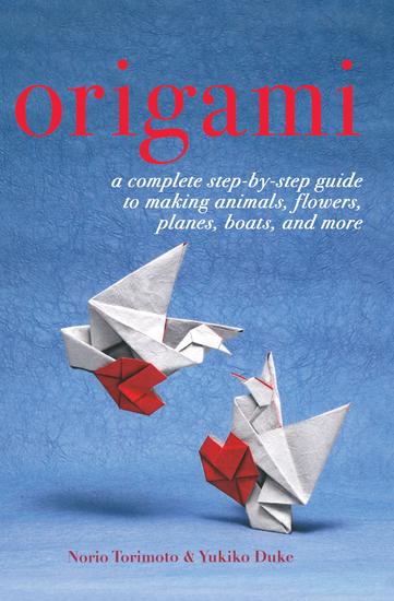 Origami - A Complete Step-by-Step Guide to Making Animals Flowers Planes Boats and More - cover