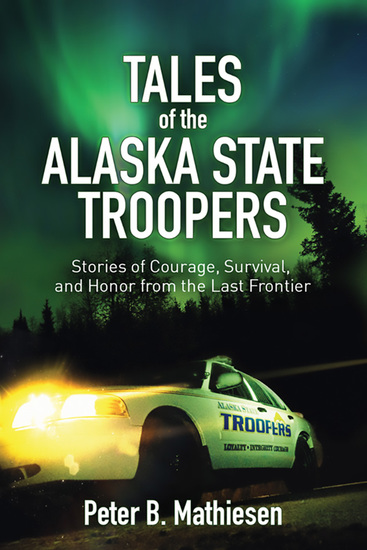 Tales of the Alaska State Troopers - Stories of Courage Survival and Honor from the Last Frontier - cover